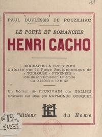 Paul Duplessis de Pouzilhac et Raymonde Bouquet - Le poète et romancier Henri Cacho - Biographie à trois voix.