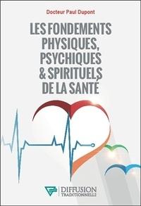 Paul Dupont - Les fondements physiques, psychiques et spirituels de la santé.