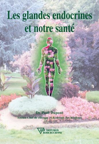 Les glandes endocrines et notre santé - Paul Dupont - 9782914226905 - 6,99 €