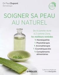 Paul Dupont - Soigner sa peau au naturel - De A comme Acné à Z comme Zona, les meilleurs remèdes.