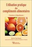 Paul Dupont - Utilisation pratique des compléments alimentaires - Vitamines et oligoéléments.