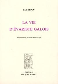 Paul Dupuy - La vie d'Evariste Galois.