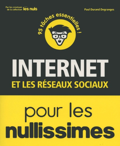 Paul Durand Degranges - Internet et les réseaux sociaux pour les nullissimes.