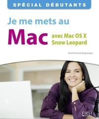 Paul Durand Degranges - Je me mets au Mac avec Mac Os X Snow Leopard.