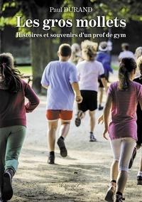 Paul Durand - Les gros mollets - Histoires et souvenirs d'un prof de gym.