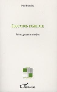 Paul Durning - Education familiale - Acteurs, processus et enjeux.