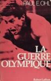 Paul E. Ohl et Gilles Houde - La guerre olympique.