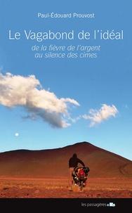 Le vagabond de l'idéal : de la fièvre de l'argent au silence des cimes, à vélo, en souliers cirés, à pied du 16 novembre 2011 au 28 avril 2015