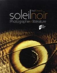 Paul Edwards - Soleil noir - Photographie et littérature des origines au surréalisme.