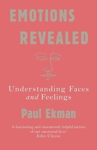 Paul Ekman - Emotions Revealed : Understanding Faces & Feelings.