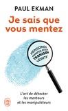 Paul Ekman - Je sais que vous mentez ! - L'art de détecter ceux qui vous trompent.