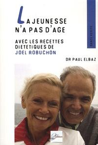 Paul Elbaz - La jeunesse n'a pas d'âge - Avec les recettes diététiques de Joël Robuchon.