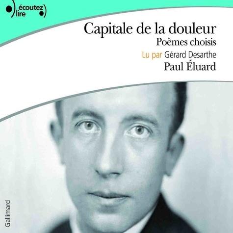 Paul Eluard et Gérard Desarthe - Capitale de la douleur. Poèmes choisis.