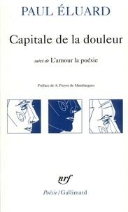 Paul Eluard - Capitale de la douleur. [suivi de] L'amour la poésie.