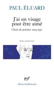 Paul Eluard - J'ai un visage pour être aimé - Choix de poèmes 1914-1951.