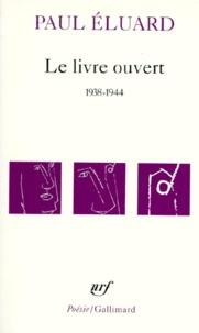 Paul Eluard - Le Livre ouvert - 1938-1944.