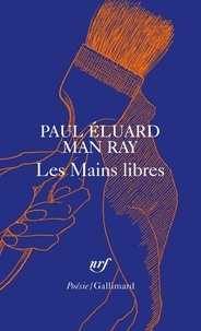 Paul Eluard et Man Ray - Les mains libres.