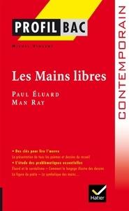 Paul Eluard et Man Ray - Les mains libres.