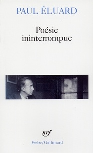 Paul Eluard - Poésie ininterrompue.
