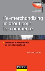 Paul-Emile Cadilhac - L'e-merchandising un atout pour l'e-commerce - Améliorer la performance de son site marchand.