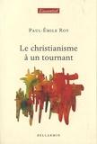 Paul-Emile Roy - Le christianisme à un tournant.