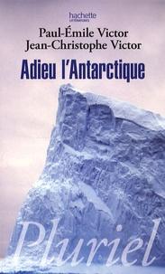 Paul-Emile Victor et Jean-Christophe Victor - Adieu l'Antarctique.