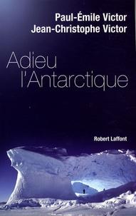 Paul-Emile Victor et J-C Victor - Adieu l'Antarctique.
