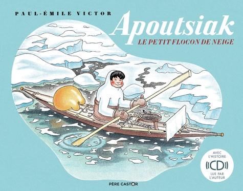 Paul-Emile Victor - Apoutsiak, le petit flocon de neige. 1 CD audio MP3