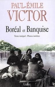 Paul-Emile Victor - Boréal et banquise.