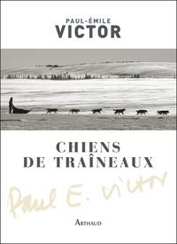 Paul-Emile Victor - Chiens de traîneaux - Compagnons du risque.