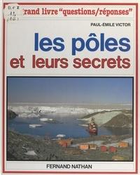 Paul-Emile Victor et  Collectif - Les pôles et leurs secrets.