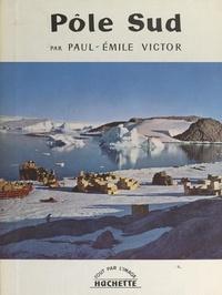 Paul-Emile Victor et  Collectif - Pôle Sud.