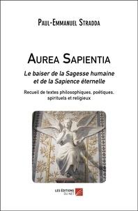 Ibooks à télécharger pour mac Aurea Sapientia  - Le baiser de la Sagesse humaine et de la Sapience éternelle par Paul-Emmanuel Stradda 9782312069104 in French
