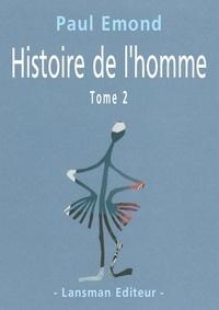 Paul Emond - Histoire de l'homme - Tome 2.