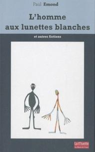 Paul Emond - L'homme aux lunettes blanches et autres récits.