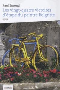 Paul Emond - Les vingt-quatre victoires d'étapes du peintre Belgritte.