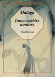 Paul Emond - Malaga ; Inaccessibles amours.