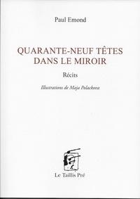 Paul Emond - Quarante-neuf têtes dans le miroir.