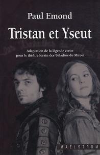 Paul Emond - Tristan et Yseut - Adaptation de la légende écrite pour le théâtre forain des Baladins du Miroir.
