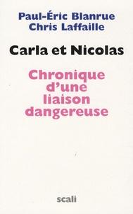 Paul-Eric Blanrue et Chris Laffaille - Carla et Nicolas - Chronique d'une liaison dangereuse.