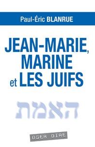 Paul-Eric Blanrue - Jean-Marie, Marine et les juifs.