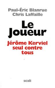 Paul-Eric Blanrue et Chris Laffaille - Le Joueur - Jérôme Kerviel, seul contre tous.