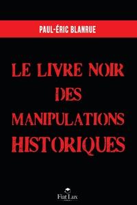 Paul-Eric Blanrue - Le livre noir des manipulations historiques.