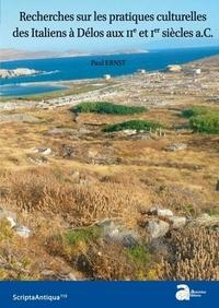 Paul Ernst - Recherches sur les pratiques culturelles des Italiens à Delos aux IIe et Ier siècles a.C..