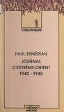 Paul Esmérian - Journal d'Extrême-Orient, 1940-1945.