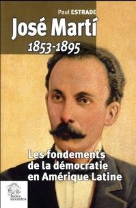 Paul Estrade - José Marti (1853-1895) - Les fondements de la démocratie en Amérique Latine.