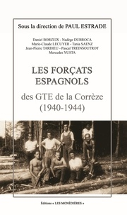 Paul Estrade - Les Forçats espagnols des GTE de la Corrèze (1940-1944).