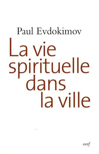 Paul Evdokimov - La vie spirituelle dans la ville.