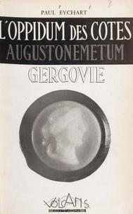 Paul Eychart - L'Oppidum des Côtes, Augustonemetum, Gergovie.