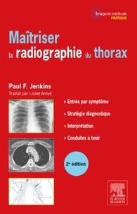 Paul F. Jenkins - Maîtriser la radiographie du thorax.